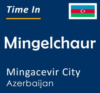 Current time in Mingelchaur, Mingacevir City, Azerbaijan