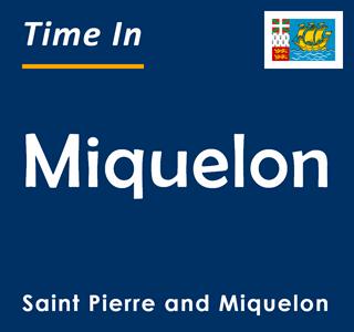 Current time in Miquelon, Saint Pierre and Miquelon