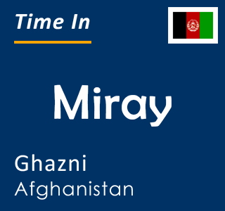 Current time in Miray, Ghazni, Afghanistan