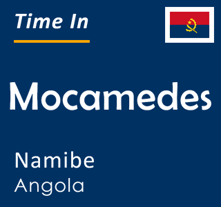 Current time in Mocamedes, Namibe, Angola