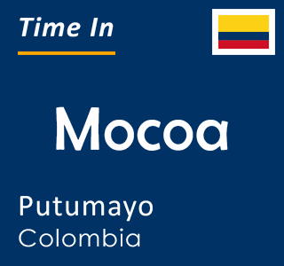 Current time in Mocoa, Putumayo, Colombia