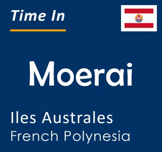 Current time in Moerai, Iles Australes, French Polynesia