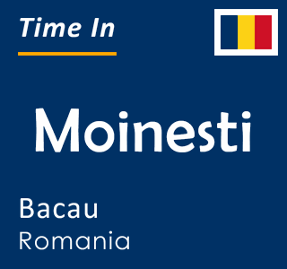 Current time in Moinesti, Bacau, Romania
