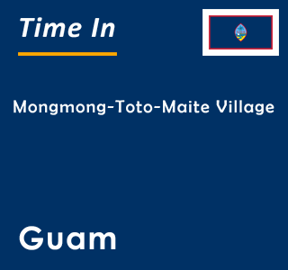 Current time in Mongmong-Toto-Maite Village, Guam