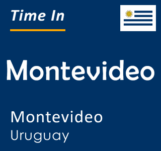 Current time in Montevideo, Montevideo, Uruguay