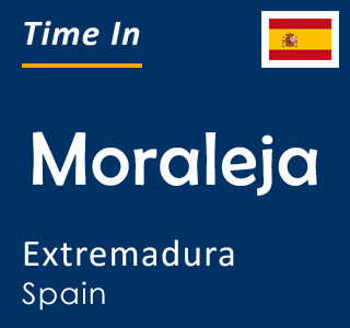 Current time in Moraleja, Extremadura, Spain