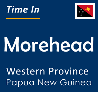 Current time in Morehead, Western Province, Papua New Guinea