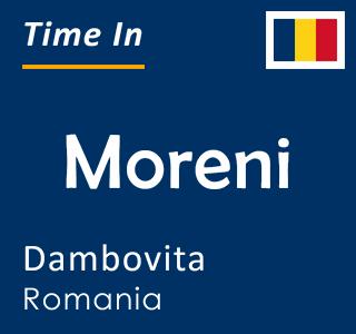 Current time in Moreni, Dambovita, Romania