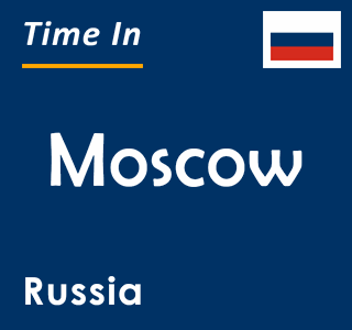 Current time in Moscow, Russia