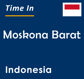 Current time in Moskona Barat, Indonesia