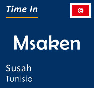 Current time in Msaken, Susah, Tunisia