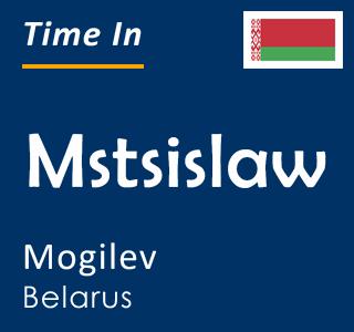 Current time in Mstsislaw, Mogilev, Belarus