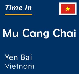 Current time in Mu Cang Chai, Yen Bai, Vietnam