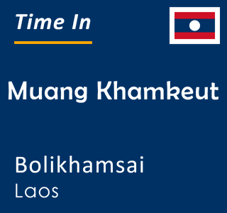 Current time in Muang Khamkeut, Bolikhamsai, Laos