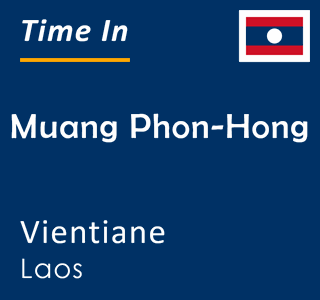 Current time in Muang Phon-Hong, Vientiane, Laos