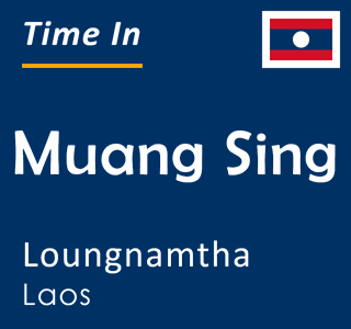 Current time in Muang Sing, Loungnamtha, Laos