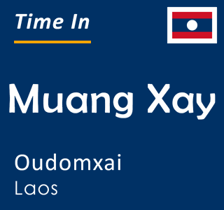 Current time in Muang Xay, Oudomxai, Laos