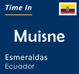 Current time in Muisne, Esmeraldas, Ecuador