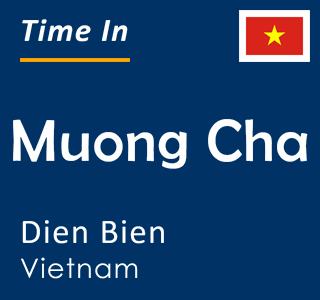 Current time in Muong Cha, Dien Bien, Vietnam
