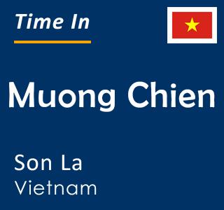 Current time in Muong Chien, Son La, Vietnam