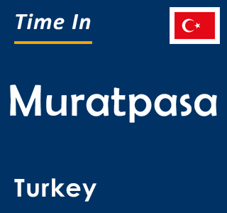 Current time in Muratpasa, Turkey