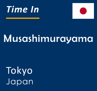 Current time in Musashimurayama, Tokyo, Japan