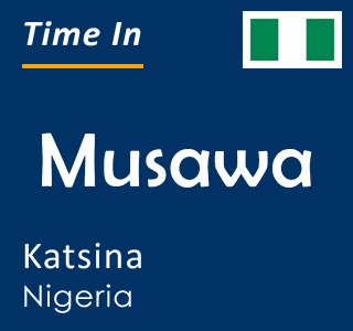 Current time in Musawa, Katsina, Nigeria