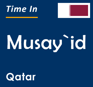 Current time in Musay`id, Qatar