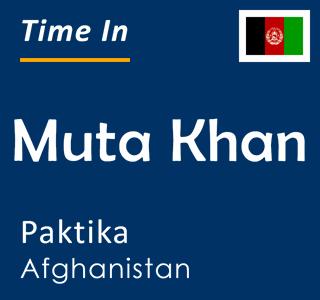Current time in Muta Khan, Paktika, Afghanistan