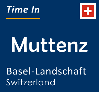 Current time in Muttenz, Basel-Landschaft, Switzerland