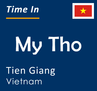 Current time in My Tho, Tien Giang, Vietnam