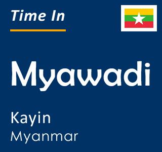 Current time in Myawadi, Kayin, Myanmar