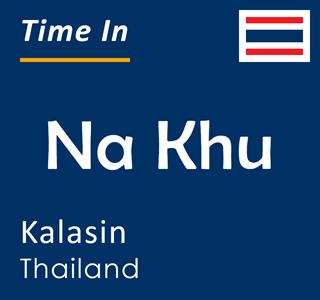 Current time in Na Khu, Kalasin, Thailand