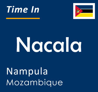 Current time in Nacala, Nampula, Mozambique