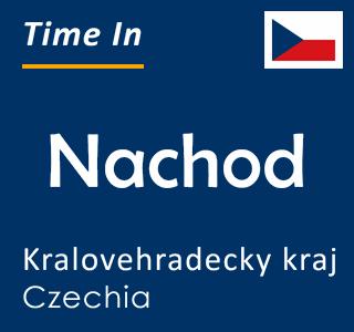 Current time in Nachod, Kralovehradecky kraj, Czechia