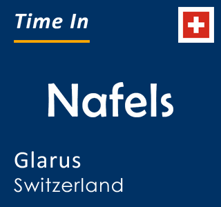 Current time in Nafels, Glarus, Switzerland