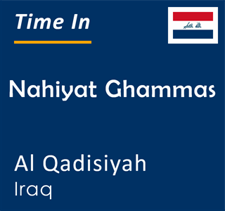 Current time in Nahiyat Ghammas, Al Qadisiyah, Iraq