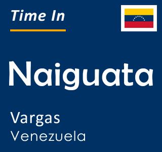 Current time in Naiguata, Vargas, Venezuela