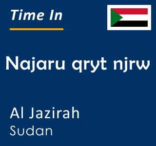 Current time in Najaru qryt njrw, Al Jazirah, Sudan