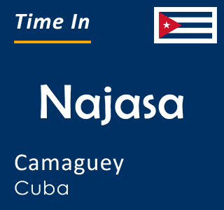 Current time in Najasa, Camaguey, Cuba
