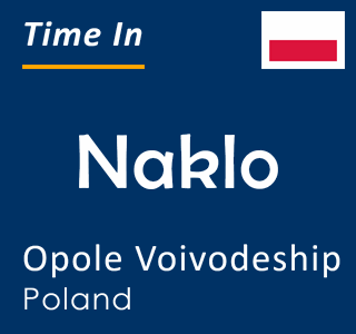 Current time in Naklo, Opole Voivodeship, Poland