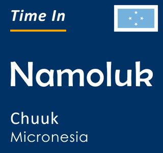 Current time in Namoluk, Chuuk, Micronesia