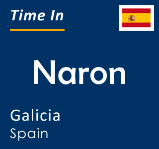Current time in Naron, Galicia, Spain