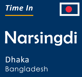 Current time in Narsingdi, Dhaka, Bangladesh