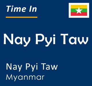 Current time in Nay Pyi Taw, Nay Pyi Taw, Myanmar