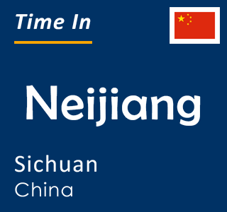 Current time in Neijiang, Sichuan, China