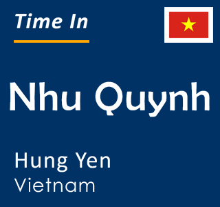 Current time in Nhu Quynh, Hung Yen, Vietnam