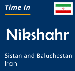 Current time in Nikshahr, Sistan and Baluchestan, Iran