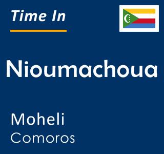 Current time in Nioumachoua, Moheli, Comoros