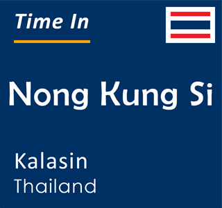 Current time in Nong Kung Si, Kalasin, Thailand